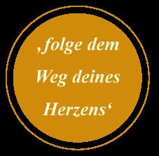 """Folge dem Weg deines Herzens"""